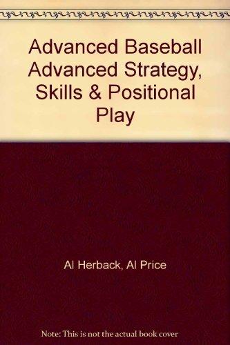 Advanced Baseball Advanced Strategy, Skills & Positional: Herback, Al; Price,