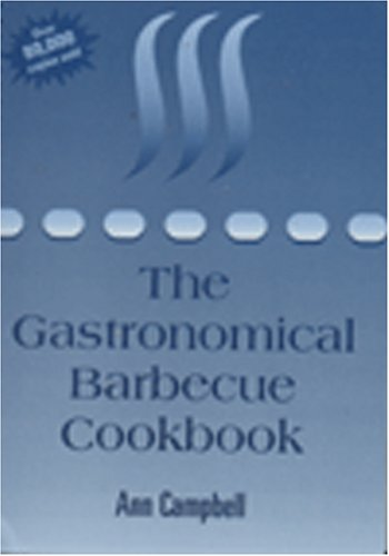 Grilling with Broilmaster: The Gastronomical Barbecue Cookbook (1896182356) by Ann Campbell