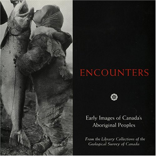 9781896182469: Encounters:Early Images of Canada's Aboriginal Peoples From the Library Collections of the Geological Survey of Canada