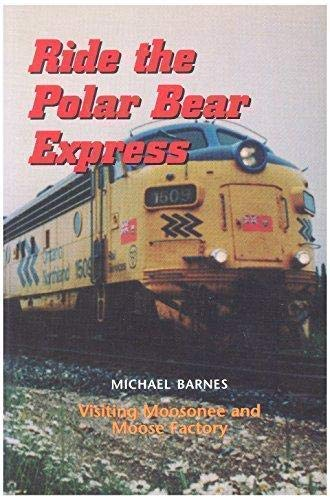 Ride the Polar Bear Express: Visiting Moosonee: Barnes, Michael