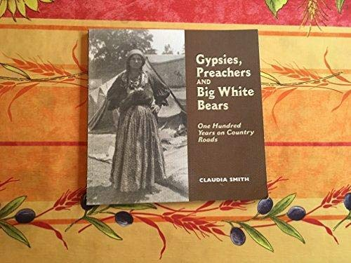 Gypsies, Preachers and Big White Bears: One Hundred Years on Country Roads: Claudia Smith, Smith, ...