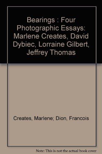 Bearings : Four Photographic Essays: Marlene Creates,: Creates, Marlene; Dion,