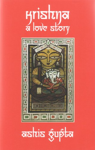 Krishna: A Love Story: Gupta Ph.D., Ashis