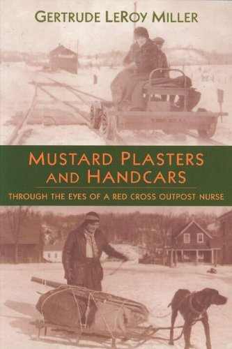9781896219653: Mustard Plasters and Handcars: Through the Eyes of a Red Cross Outpost Nurse