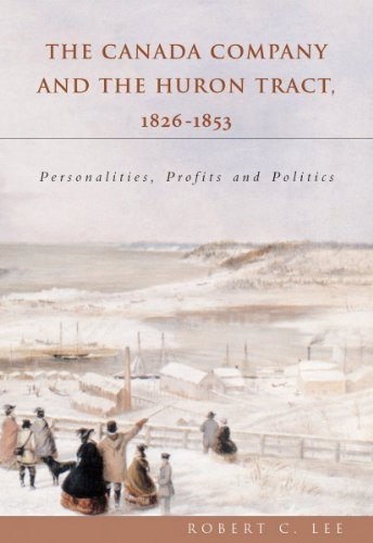 The Canada Company and the Huron Tract, 1826-1853 : Personalities, Profits and Politics