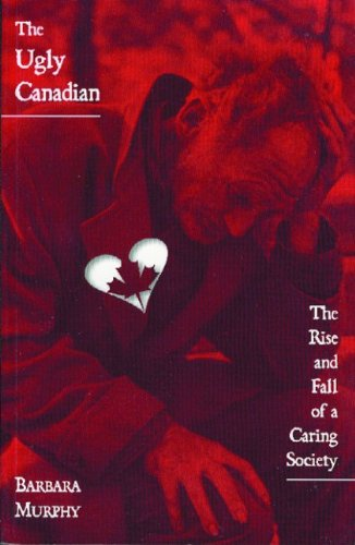 9781896239453: The Ugly Canadian: The Rise and Fall of a Caring Society