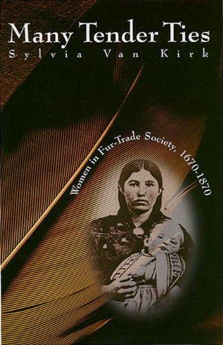 Many Tender Ties: Women in Fur-Trade Society, 1670-1870: Van Kirk, Sylvia