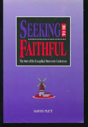 9781896257082: Seeking to be Faithful. The Story of the Evangelical Mennonite Conference (ISBN: 1896257089 / 1-896257-08-9)