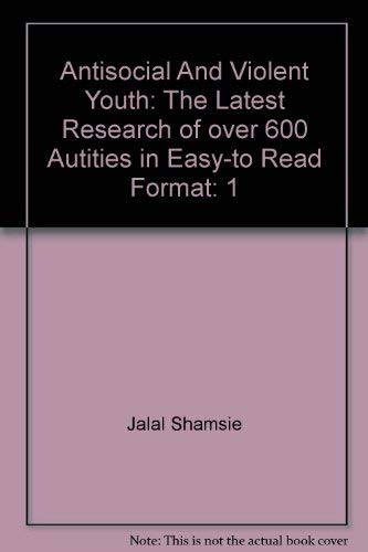 Antisocial And Violent Youth: The Latest Research of Over 600 Authorities in Easy-to Read Format: ...