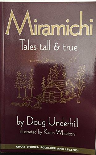 Miramichi: Tales Tall & True: Underhill, Doug