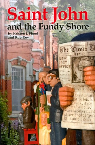 Saint John and the Fundy Shore: Kristen J. Flood
