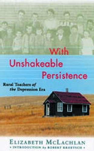 With Unshakeable Persistence: Rural Teachers of the Depression Era: McLachlan, Elizabeth