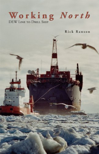 Working North: Dew Line to Drill Ship: Ranson, Rick