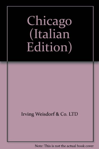 Chicago (Italian Edition): Irving Weisdorf & Co. LTD