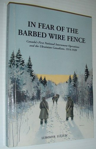 In fear of the barbed wire fence: Canada's first national internment operations and the ...
