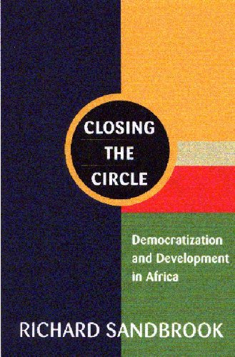 Closing the Circle: Democratization and Development in Africa: Sandbrook, Richard
