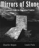 Mirrors of Stone: Fragments from the Porcupine: Charlie Angus; Photographer-Louie