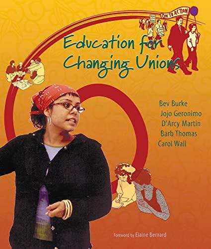 Education for Changing Unions: Burke, Bev;Wall, Carol;Martin, D'Arcy;Geronimo, Jo Jo;Thomas, Barb