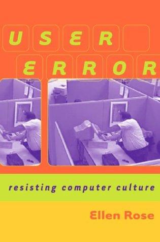 9781896357799: User Error: Resisting Computer Culture