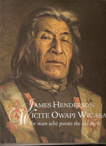 James Henderson: Wicite Owapi Wicasa, The Man Who Paints The Old Men: Dan Ring; James Lanigan; Neal...