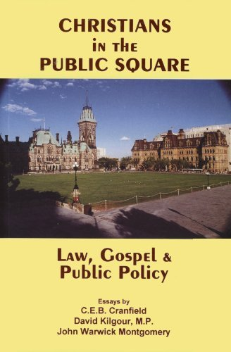 Christians in the Public Square: Law, Gospel and Public Policy (1896363059) by C. E. B. Cranfield; John Warwick Montgomery; David Kilgour