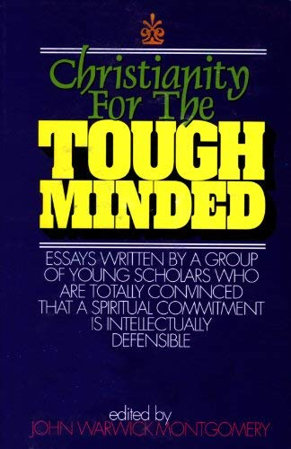 Christianity for the Tough Minded (1896363121) by John Warwick Montgomery