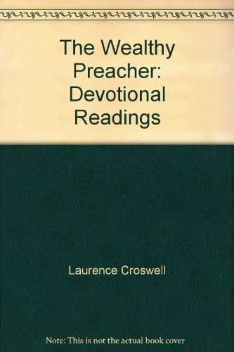 The Wealthy Preacher: Devotional Readings: Laurence Croswell