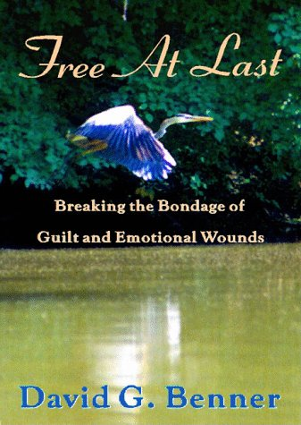 Free at Last! Breaking the Bondage of Guilt and Emotional Wounds (9781896400846) by Benner, David G.