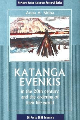 9781896445380: Katanga Evenkis in the 20th Century and the Ordering of their Life-World (Northern Hunter-Gatherers Research Series)
