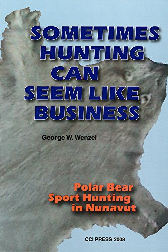 9781896445434: Sometimes Hunting Can Seem Like Business: Polar Bear Sport Hunting in Nunavut (Occasional Publications Series)