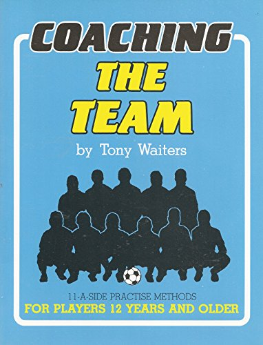 9781896466040: Coaching the Team: 11-A-Side Practise methods for players 12 years and older