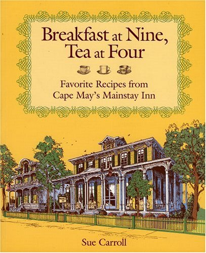 9781896511085: Breakfast at Nine, Tea at Four: Favorite Recipes from Cape May's Mainstay Inn