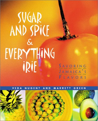 9781896511160: Sugar and Spice and Everything Irie: Savoring Jamaica's Flavors