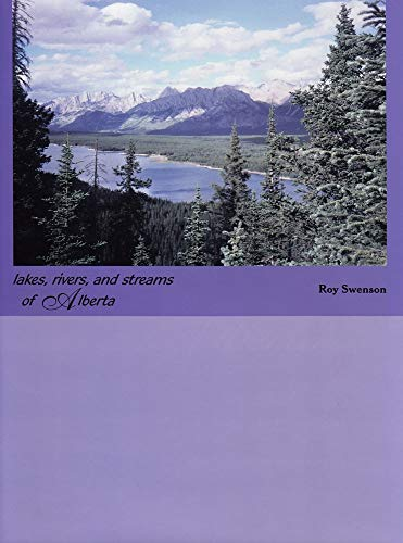 Lakes, Rivers, and Streams of Alberta: Volume: Roy Swenson