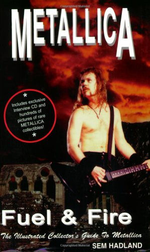 9781896522098: Metallica: Fuel & Fire: The Illustrated Collector's Guide to Metallica