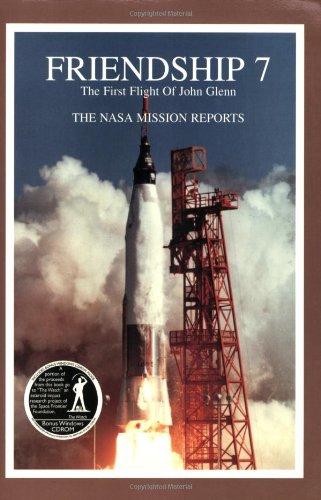 Friendship 7: The First Flight of John Glenn - The NASA Mission Reports (Apogee Books Space Series)...