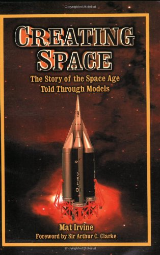 9781896522869: Creating Space: The Story of the Space Age Through Models: Apogee Books Space Series 24