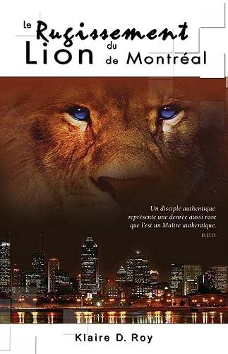 LE RUGISSEMENT DU LION DE MONTREAL -: ROY KLAIRE D.
