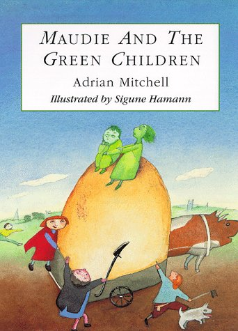Maudie and the Green Children (1896580068) by Adrian Mitchell
