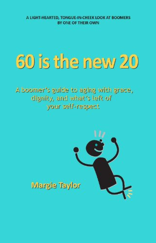 60 is the new 20: A boomer's: Taylor, Margie