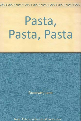 Pasta, Pasta, Pasta: Jane Donovan, ed