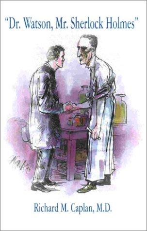 Dr Watson, Mr Sherlock Holmes: Caplan, Richard M., M.D.