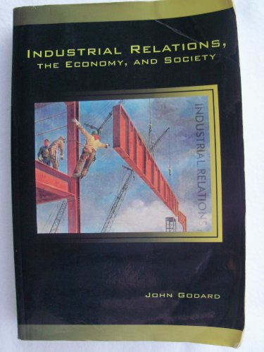 Industrial Relations: The Economy And Society: John Godard