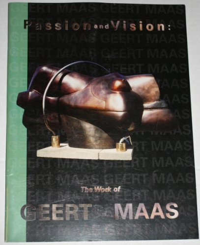 Passion and Vision: The Work of Geert: Maas, Geert;Liman, Gayle