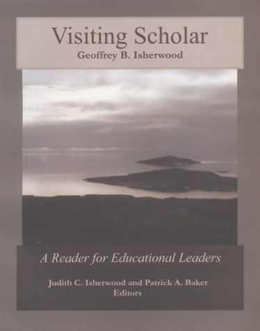 Visiting Scholar: A Reader for Educational Leaders: Isherwood, Geoffrey B.;