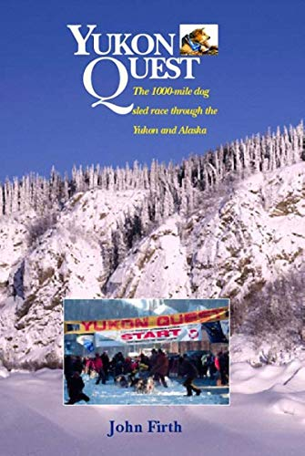 Yukon Quest: The 1000 Mile Sled Race Through the Yukon and Alaska