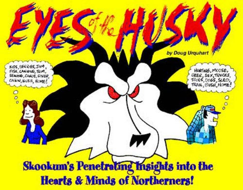 Eyes of the Husky: Skookum's Penetrating Insights Into the Hearts & Minds of Northerners: ...