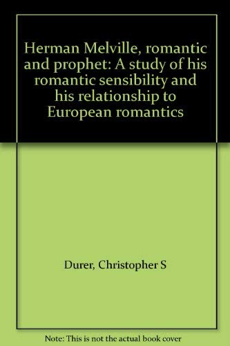9781896761008: Herman Melville, romantic and prophet: A study of his romantic sensibility and his relationship to European romantics