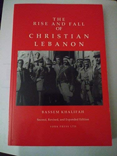 The Rise and Fall of Christian Lebanon