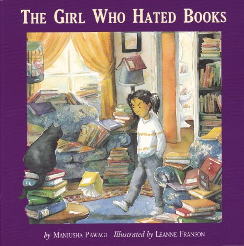 The Girl Who Hated Books 9781896764092 In Meena's house, there are books everywhere. There are books in dressers and drawers and desks, in closets and cupboards and chests. Th